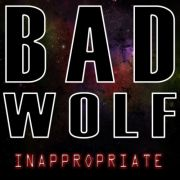 Bad Wolf - Inappropriate