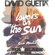 David Guetta - Lovers On The Sun Feat. Sam Martin (Mr.Black & Jumperz Remix)