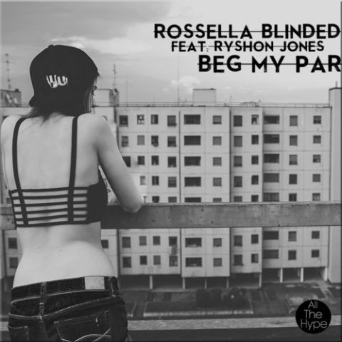 Rossella Blinded - Beg my Par (feat. Ryshon Jones)