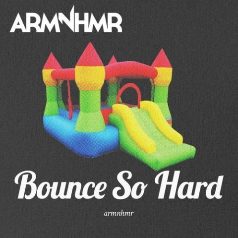 ARMNHMR - Bounce So Hard