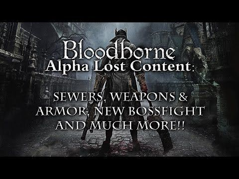 Bloodborne Alpha Lost Content - Sewers, Weapons & Armor, and New Bossfight.