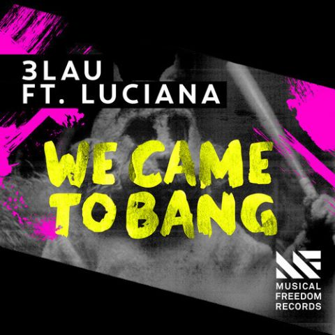 3LAU - We Came To Bang (Feat. Luciana)