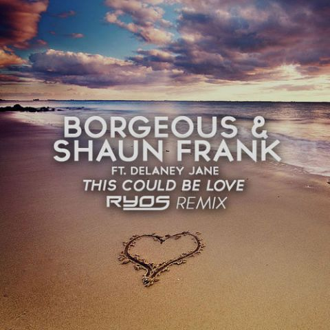 Borgeous & Shaun Frank ft. Delaney Jane - This Could Be Love (Ryos Remix) [REMIX COMP]
