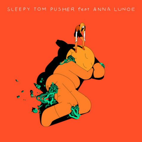 Sleepy Tom - Pusher feat. Anna Lunoe