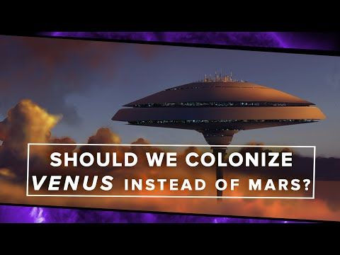 Should We Colonize Venus Instead of Mars?