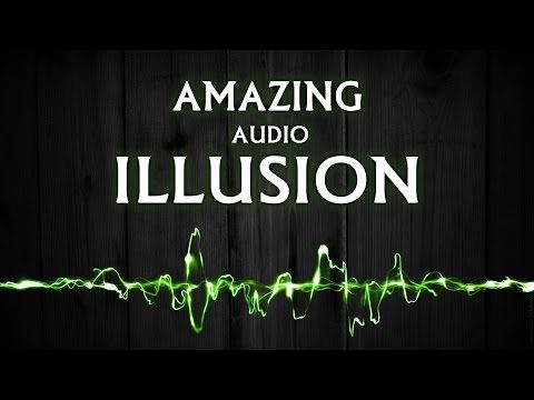 Amazing Audio illusion -  It will blow your mind!