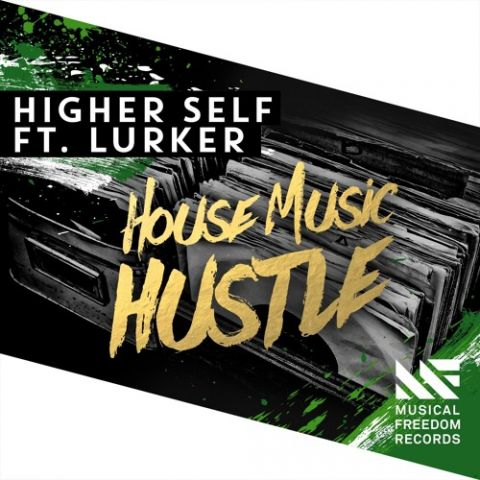 Higher Self Feat. Lurker – House Music Hustle [OUT NOW]