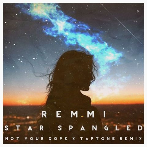 Remmi - Star Spangled (Not Your Dope x Taptone Remix)